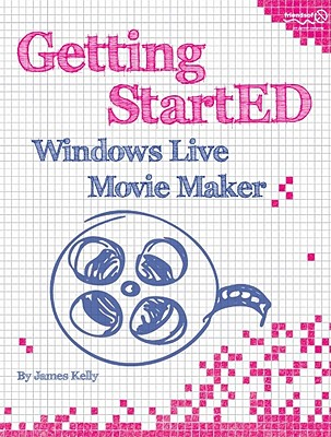 Getting Started with Windows Live Movie Maker By Kelly, James Floyd